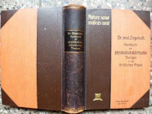 Handbuch der physikalisch-diätetischen Therapie in der ärztlichen: Ziegelroth, Dr. med.
