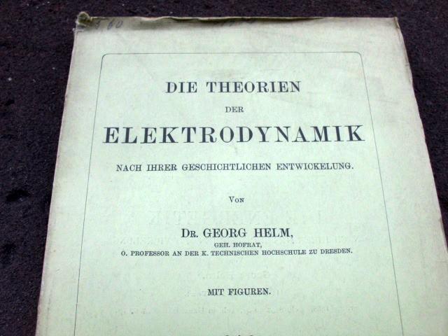 Die Theorien der Elektrodynamik. Nach ihrer geschichtlichen: Helm, Georg