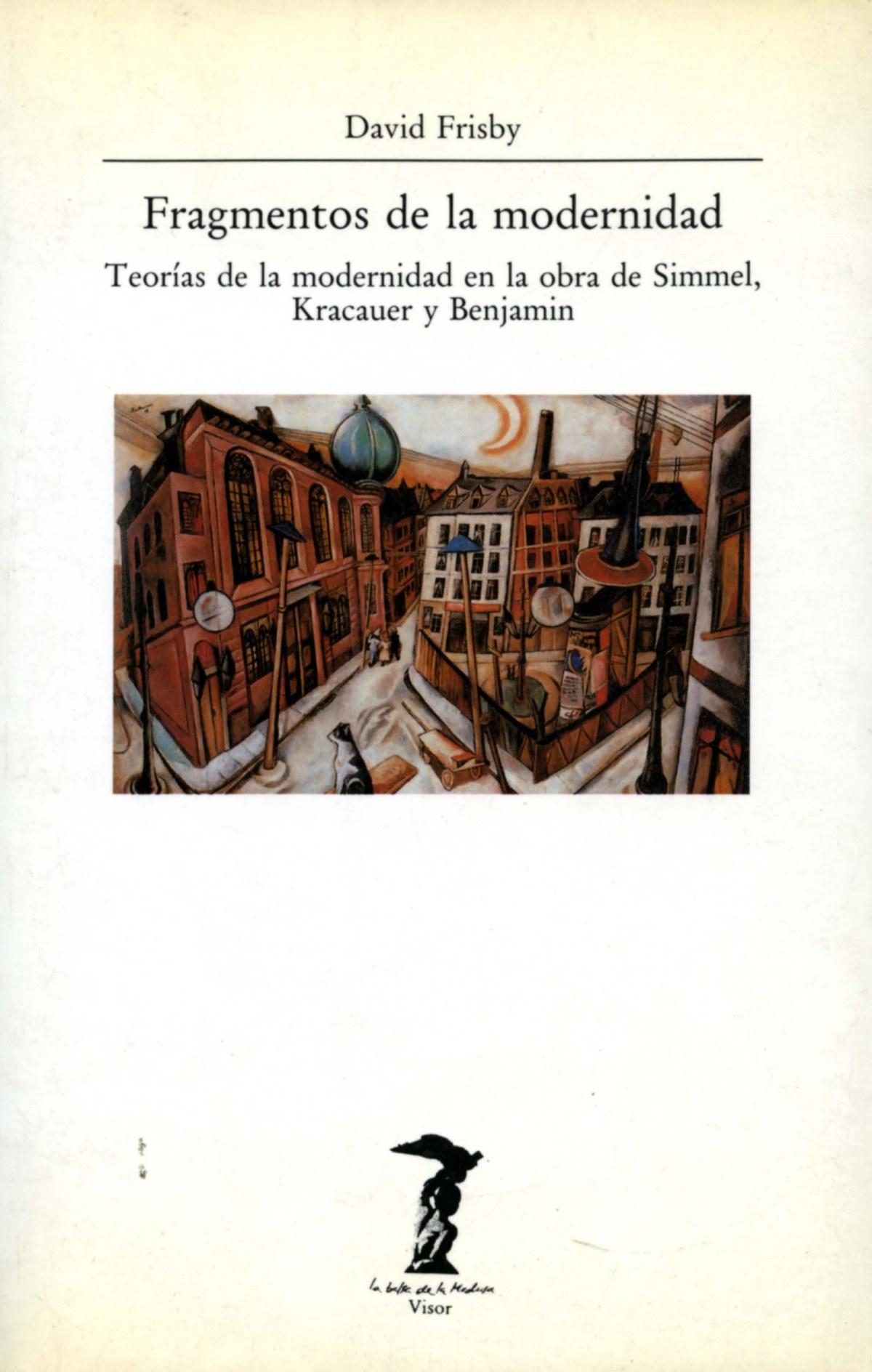 Fragmentos de la modernidad Teorías de modernidad en la obra de Simmel, Kracauer y Benjamin - Frisby, David