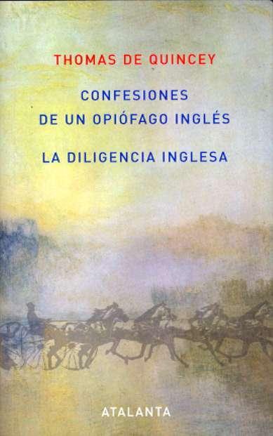 Confesiones de un Opiófago Inglés /La Diligencia Inglesa - de Quincey, Thomas