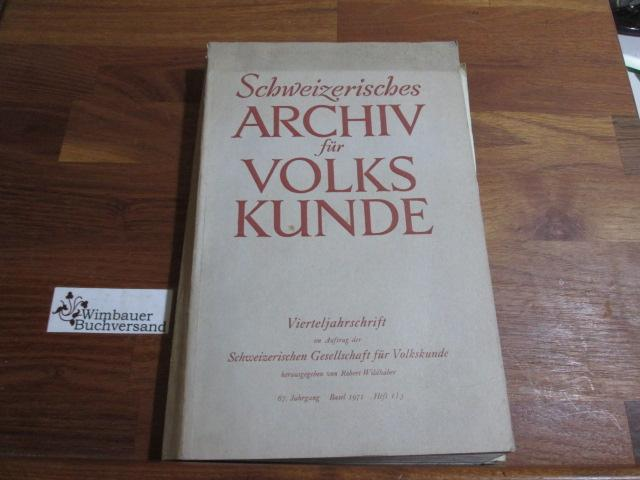 Schweizerisches Archiv für Volkskunde. Vierteljahresschrift. 67. Jahrgang,: Wildhaber, Robert :