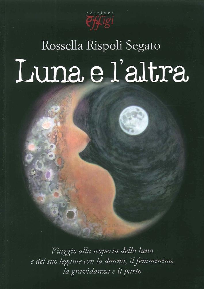 Luna e l'altra - Rispoli Segato Rossella