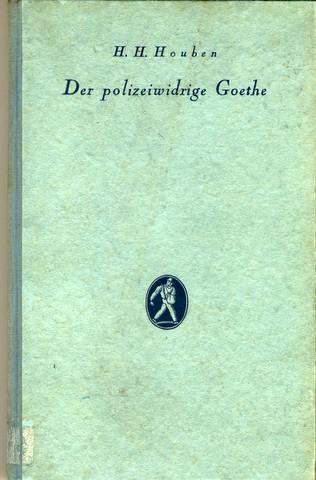 Der polizeiwidrige Goethe.: Goethe, Johann Wolfgang