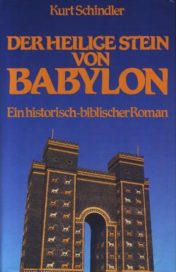 Der heilige Stein von Babylon : Ein historisch-biblischer Roman ;. - Schindler, Kurt