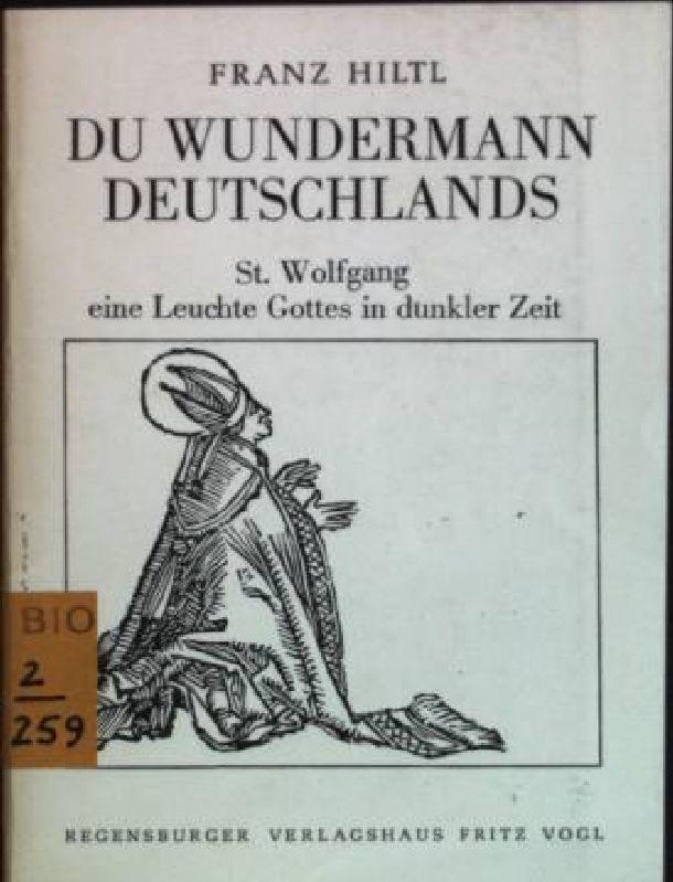 Du Wundermann Deutschlands: St. Wolfgang - eine: Hiltl, Franz: