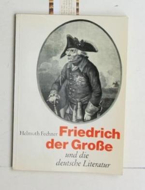 Friedrich der Grosse und die deutsche Literatur,: Fechner, Helmuth