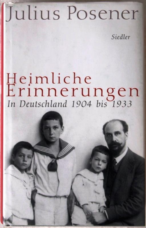 Heimliche Erinnerungen - In Deutschland 1904 bis: Posener, Julius