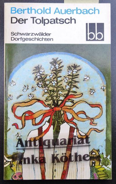 Der Tolpatsch : Schwarzwälder Dorfgeschichten - [Ausgewählt: Auerbach, Berthold: