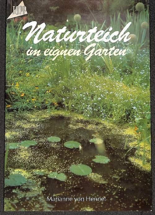 Naturteich im eigenen Garten Entstehen eines naturnahen Teiches von Marianne von Hennet - Hennet, Marianne von