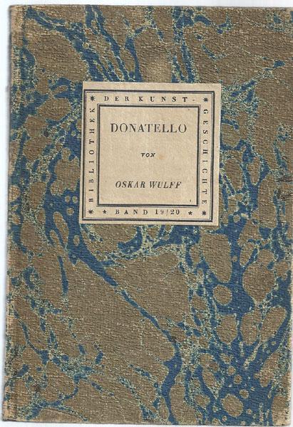 Donatello (= Bibliothek der Kunstgeschichte. Herausgegeben von: Wulff, Oskar