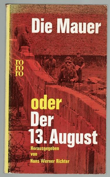 Die Mauer oder Der 13. August.: Richter, Hans-Werner (Hrsg.)