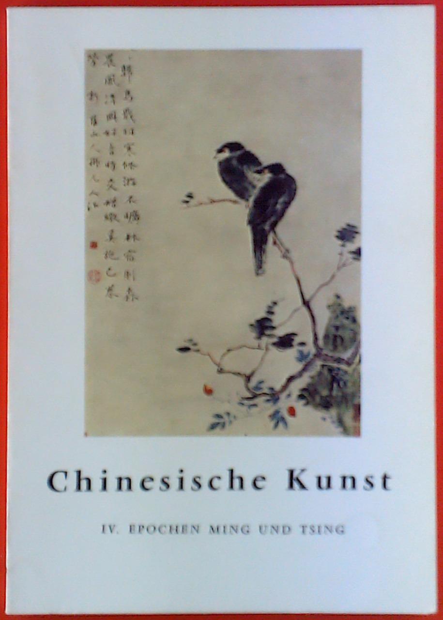 Chinesische Kunst IV, Epochen Ming und Tsing,: Jean A. Keim
