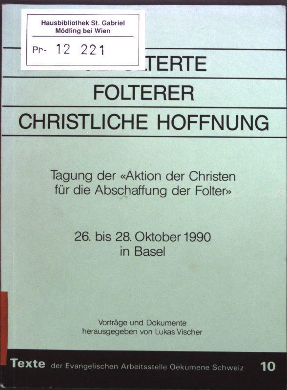 Gefolterte, Folterer, christliche Hoffnung: Tagung der Aktion: Vischer, Lukas: