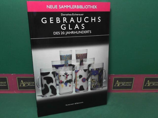 Gebrauchsglas des 20. Jahrhunderts. (= Neue Sammlerbibliothek).: Eichenauer, Dorothea: