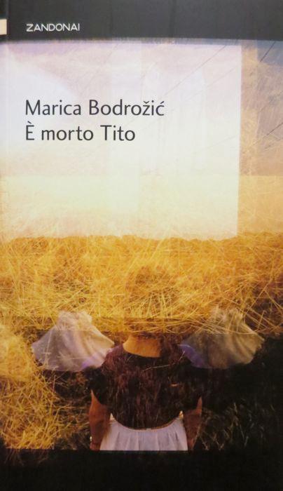 E' morto Tito.: Prefazione di Claudio Magris. Traduzione di Giusi Drago. I piccoli fuochi; - BODROZIC, Marica.