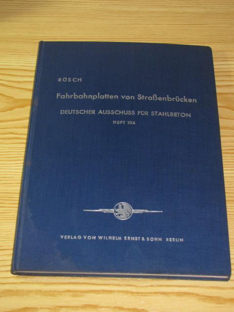 Fahrbahnplatten von Straßenbrücken - Berechnungstafeln für Lasten: Rüsch, Hubert: