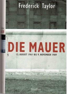 Die Mauer: 13. August 1961 bis 9.: Taylor, Frederick