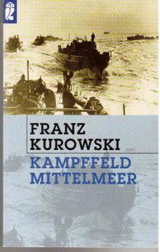 Kampffeld Mittelmeer. - Kurowski, Franz