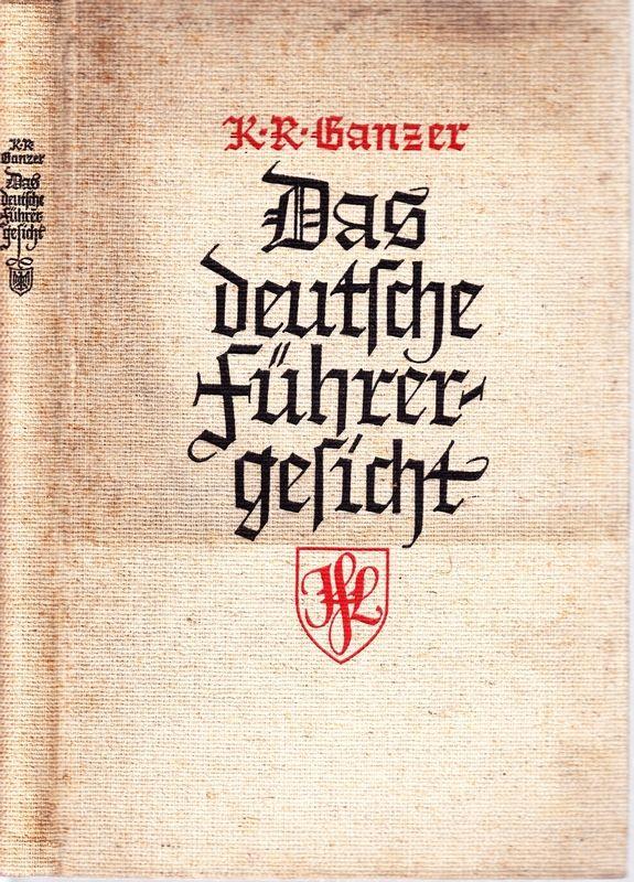 Das deutsche Führergesicht. 204 Bildnisse deutscher Kämpfer: GANZER, Karl Richard