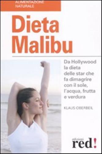 Dieta Malibù. Da Hollywood la dieta delle star che fa dimagrire con il sole, l'acqua, frutta e verdura - Oberbeil Klaus