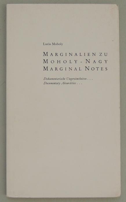 Marginalien zu Moholy-Nagy. Dokumentarische Ungereimtheiten. Moholy-Nagy, marginal notes. - Moholy-Nagy - Moholy, Lucia.