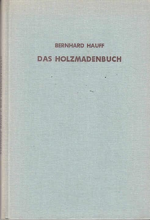 Das Holzmadenbuch = Schriften des Deutschen Naturkundevereins,: Hauff, Bernhard Dr.