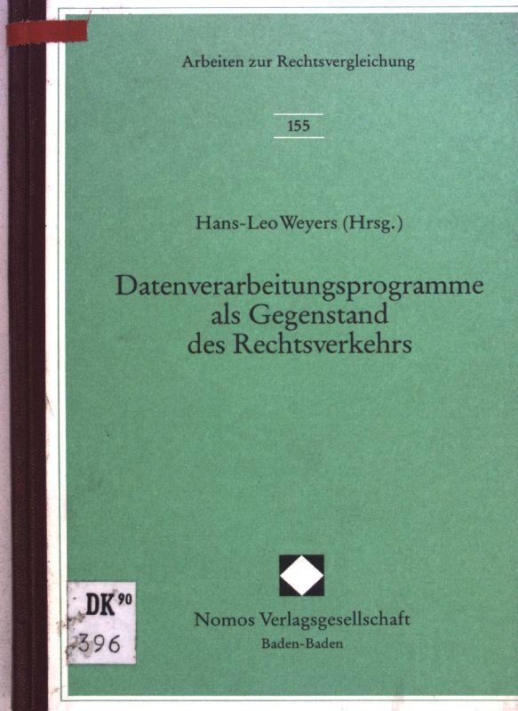 Datenverarbeitungsprogramme als Gegenstand des Rechtsverkehrs : Referate: Weyers, Hans-Leo: