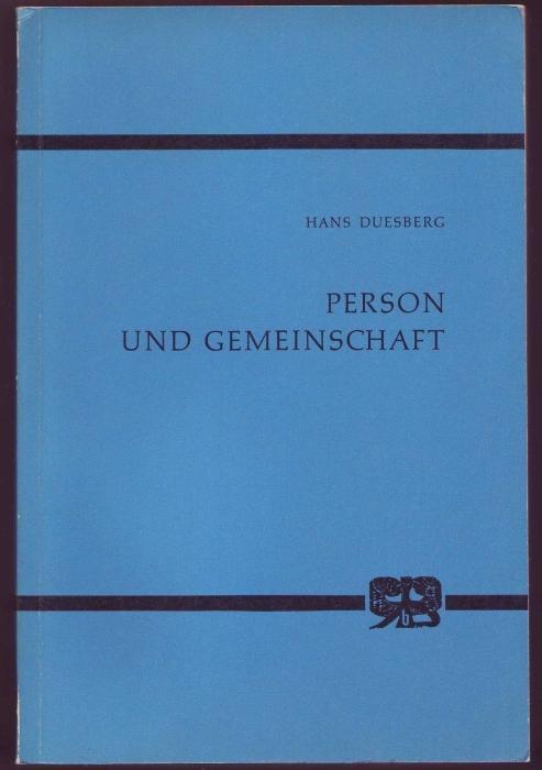 Person und Gemeinschaft: Philosophisch-systematische Untersuchungen des Sinnzusammenhangs: Duesberg, Hans