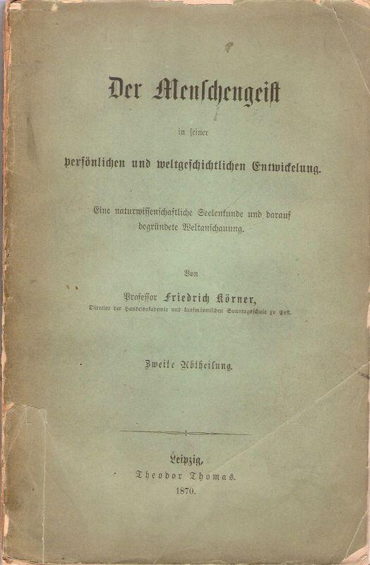 Der Menschengeist in seiner persönlichen und weltgeschichtlichen: Körner, Friedrich: