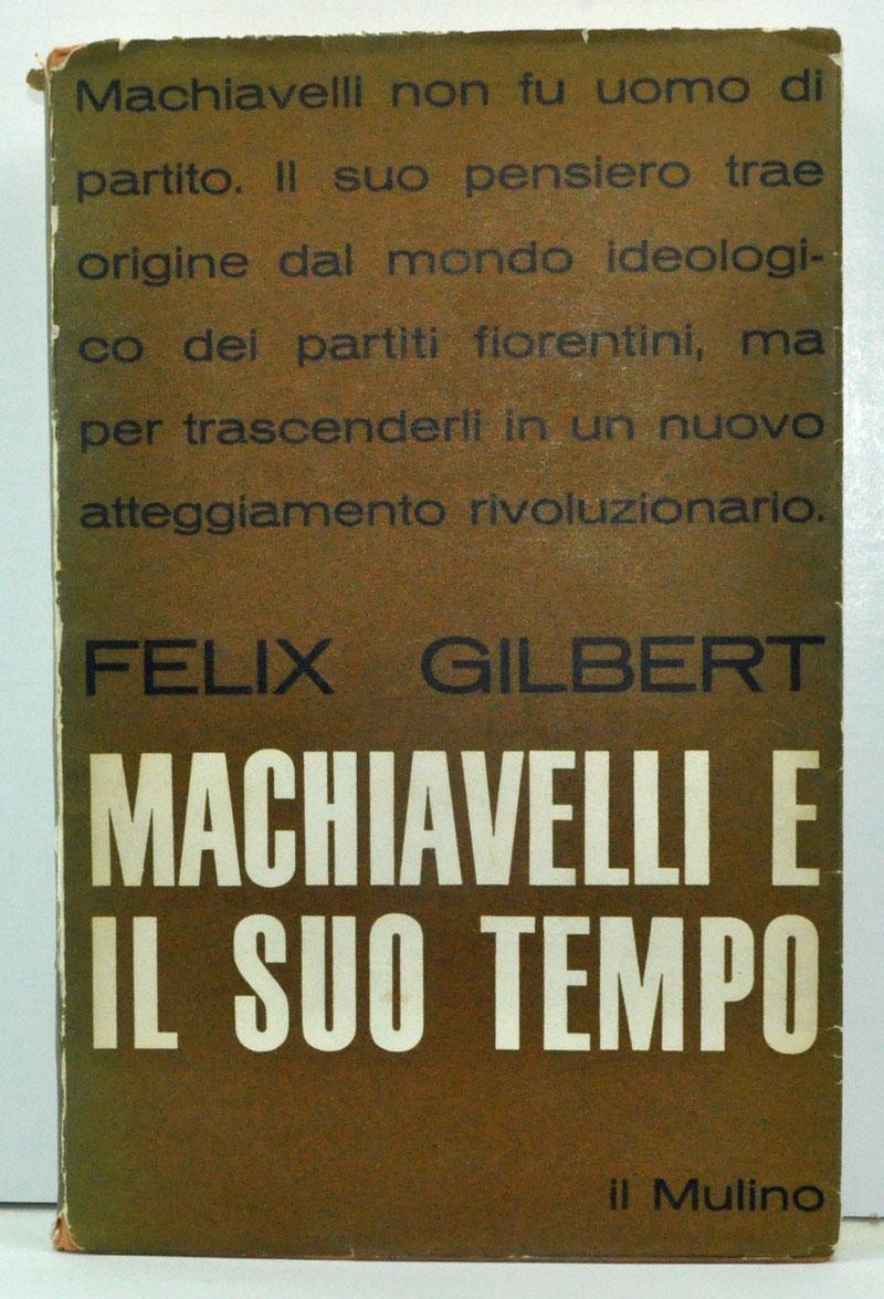 Niccolò Machiavelli e la vita culturale de suo tempo (Italian language  edition) by Gilbert, Felix: Good in Good dust jacket Softcover (1964)  Signed by Author(s)