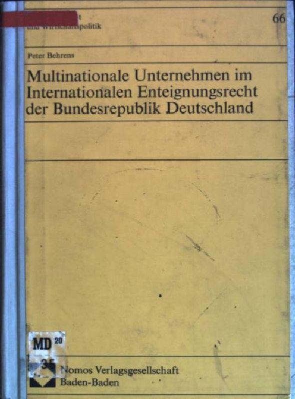 Multinationale Unternehmen im internationalen Enteignungsrecht der Bundesrepublik: Behrens, Peter: