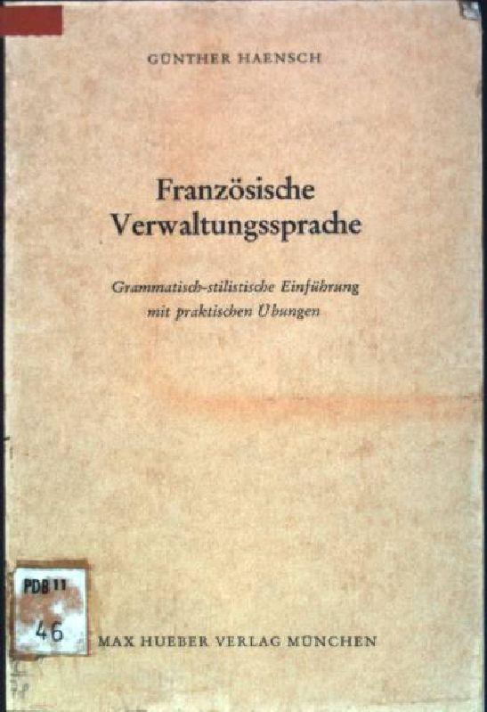 Französische Verwaltungssprache: grammatisch-stilistische Einführung mit praktischen Übungen: Haensch, Günther: