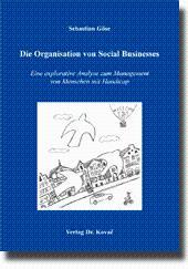 Die Organisation von Social Businesses, Eine explorative Analyse zum Management von Menschen mit Handicap - Sebastian Göse