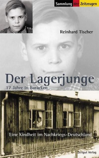 Der Lagerjunge : 17 Jahre in Baracken. 1945 bis 1962 - Reinhard Tischer