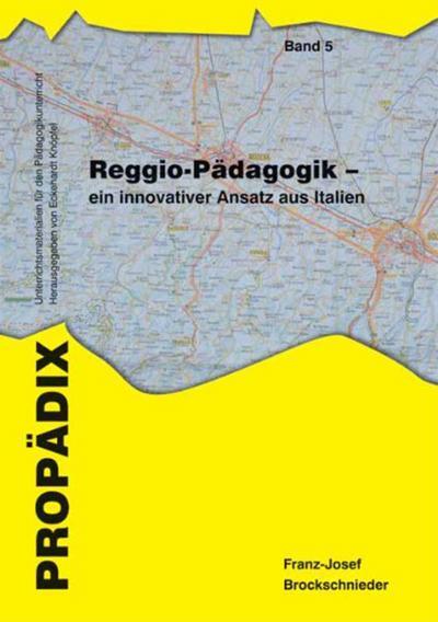 Reggio-Pädagogik - ein innovativer Ansatz aus Italien - Franz-Josef Brockschnieder