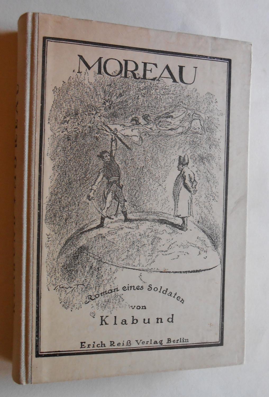 Moreau. Roman eines Soldaten.: Klabund (eig. Alfred