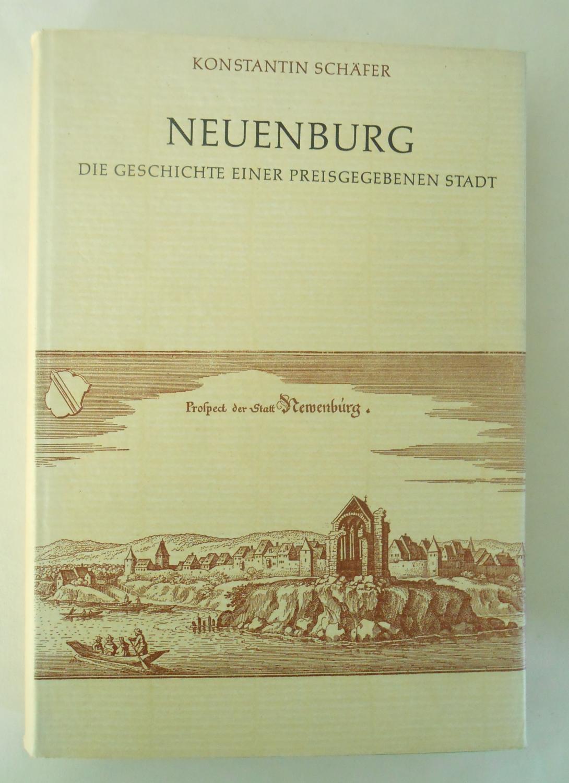 Neuenburg. Die Geschichte einer preisgegebenen Stadt. Herausgegeben: Schäfer, Konstantin: