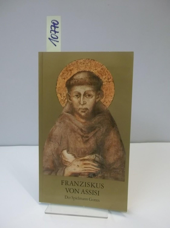 Franziskus von Assisi. Der Spielmann Gottes.: Anonym