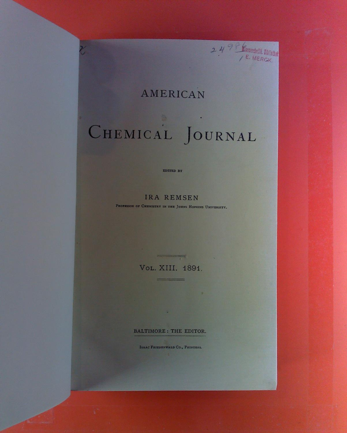 American Chemical Journal. Vol. XIII, 1891. Charles: Ira Remsen