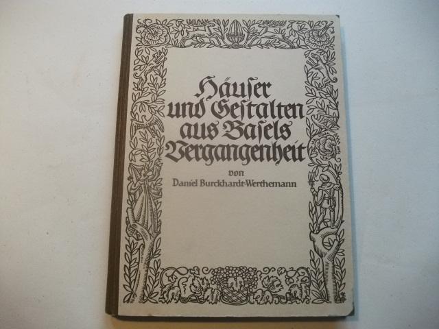 Häuser und Gestalten aus Basels Vergangenheit.: Burckhardt-Werthemann, Daniel