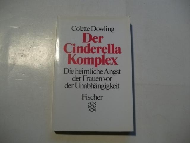 Der Cinderella-Komplex. Die heimliche Angst der Frauen: Dowling, Colette
