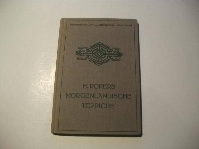 Morgenländische Teppiche. Ein Auskunftsbuch für Sammler und: Ropers, H.