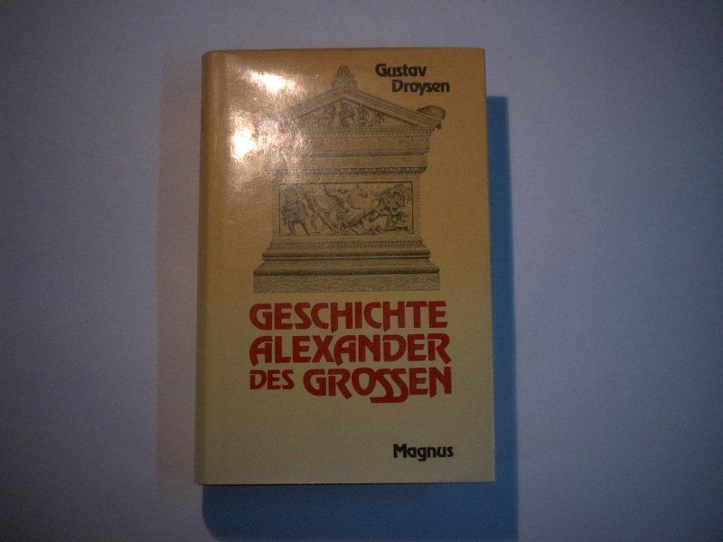 Geschichte Alexander des Grossen.: Droysen, Gustav