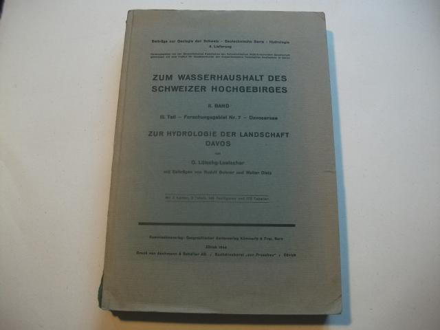 Zum Wasserhaushalt des Schweizer Hiochgebirges. Band II.: Lütschg-Loetscher, O.