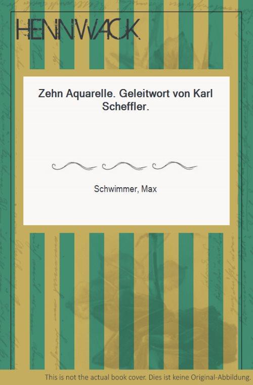 Zehn Aquarelle. Geleitwort von Karl Scheffler.: Schwimmer, Max: