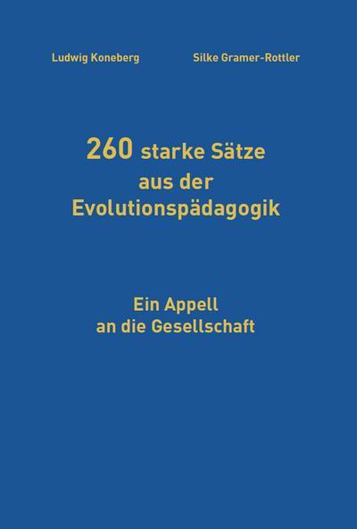 260 starke Sätze aus der Evolutionspädagogik : Ludwig Koneberg