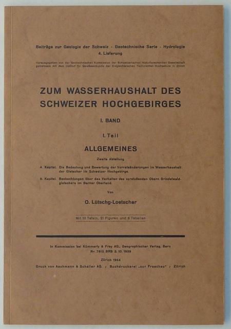 Zum Wasserhaushalt des Schweizer Hochgebirges. I. Band.: Lütschg-Loetscher, O. [Otto].