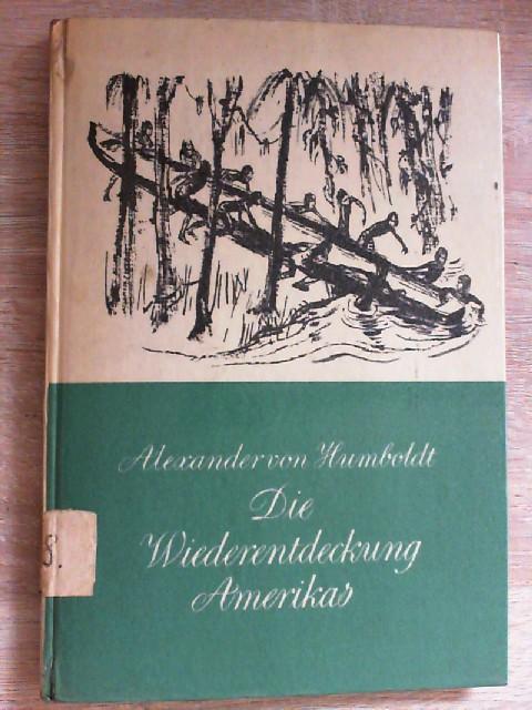 Die Wiederentdeckung Amerikas. Zsgestellt, bearb. u. mit: Humboldt, Alexander von: