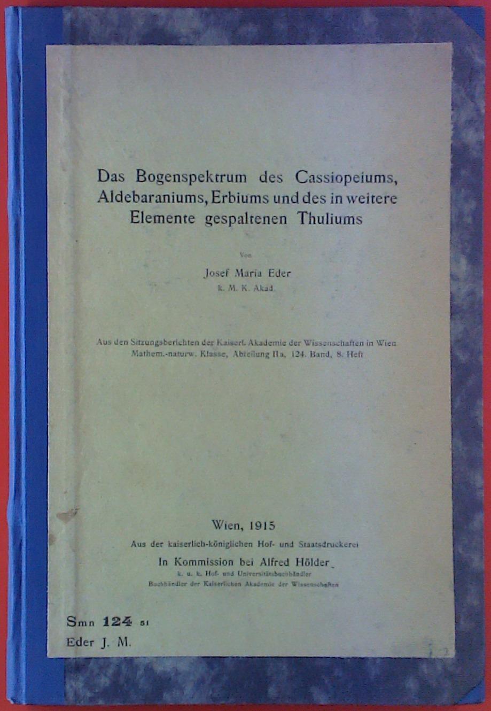 Das Bogenspektrum des Casiopeiums, Aldebaraniums, Erbiums und: Josef Maria Eder