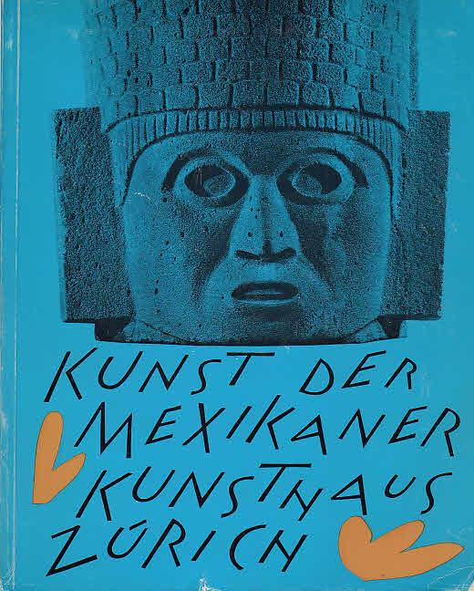 Kunst der Mexikaner ; Kunsthaus Zürich, 24.: Kunsthaus Zurich: